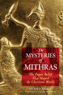 The Mysteries of Mithras : The Pagan Belief That Shaped the Christian World, Paperback / softback Book