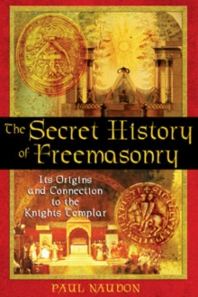 The Secret History of Freemasonry : its Origins and Connections to the Knights Templar, Paperback Book