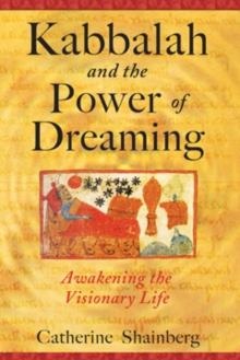 Kabbalah and the Power of Dreaming : Awakening the Visionary Life, Paperback / softback Book