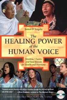The Healing Power of the Human Voice : Mantras Chants and Seed Sounds for Health and Harmony, Paperback / softback Book