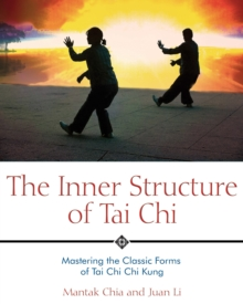 The Inner Structure of Tai Chi : Mastering the Classic Forms of Tai Chi Chi Kung, Paperback Book
