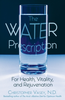 The Water Prescription : For Health Vitality and Rejuvenation, Paperback / softback Book
