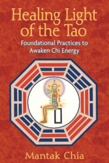 Healing Light of the Tao : Foundational Practices to Awaken Chi Energy, Paperback / softback Book