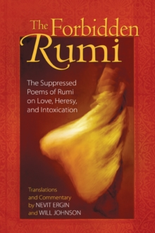Forbidden Rumi : The Suppressed Poems of Rumi on Love Heresy and Intoxication, Paperback / softback Book
