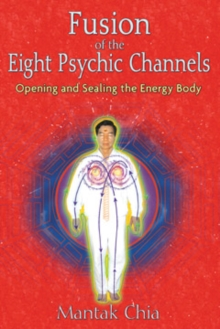 Fusion of the Eight Psychic Channels : Opening and Sealing the Energy Body, Paperback / softback Book