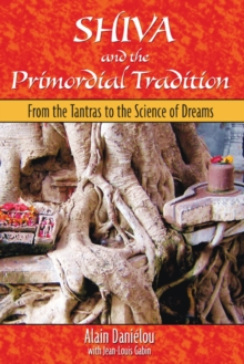 Shiva and the Primordial Tradition : From the Tantras to the Science of Dreams, Paperback / softback Book