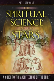 The Spiritual Science of the Stars : A Guide to the Architecture of the Spirit, Paperback / softback Book