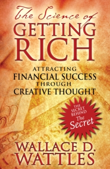 The Science of Getting Rich : Attracting Financial Success Through Creative Thought, Paperback / softback Book