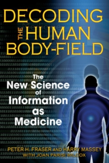 Decoding the Human Body-Field : The New Science of Information as Medicine, Paperback / softback Book