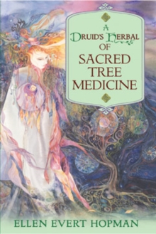 A Druid's Herbal of Sacred Tree Medicine, Paperback / softback Book