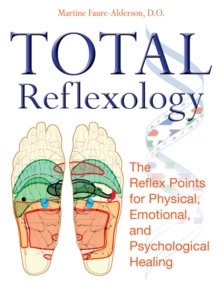 Total Reflexology : The Reflex Points for Physical, Emotional, and Psychological Healing, Paperback / softback Book