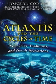 Atlantis and the Cycles of Time : Prophecies, Traditions, and Occult Revelations, Paperback / softback Book