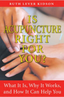 Is Acupuncture Right for You : What it is, Why it Works, and How it Can Help You, Paperback / softback Book