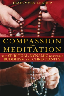 Compassion and Meditation : The Spiritual Dynamic Between Buddhism and Christianity, Paperback / softback Book