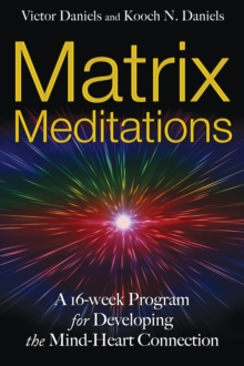 Matrix Meditations : A 16-Week Program for Developing the Mind-Heart Connection, Paperback / softback Book