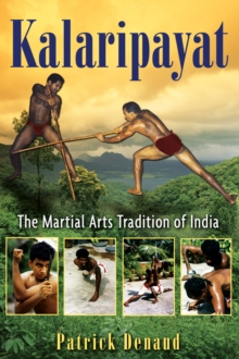 Kalaripayat : The Martial Arts Tradition of India, Paperback / softback Book