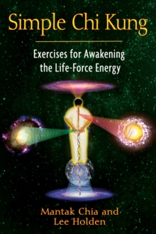 Simple Chi Kung : Exercises for Awakening the Life-Force Energy, Paperback / softback Book