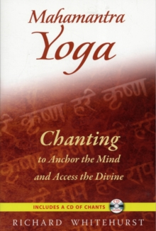 Mahamantra Yoga* : Chanting to Anchor the Mind and Access the Divine, Paperback / softback Book