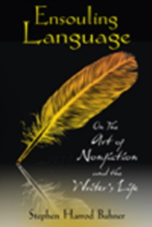 Ensouling Language : On the Art of Nonfiction and the Writer's Life, Paperback / softback Book