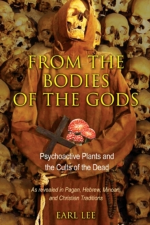 From the Bodies of the Gods : Psychoactive Plants and the Cults of the Dead, Paperback / softback Book
