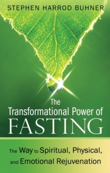 Transformational Power of Fasting : The Way to Spiritual, Physical, and Emotional Rejuvenation, Paperback / softback Book