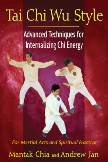 Tai Chi Wu Style : Advanced Techniques for Internalizing Chi Energy, Paperback / softback Book