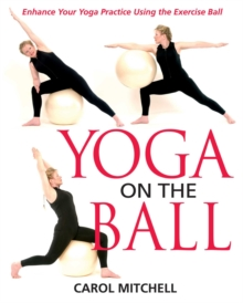 Yoga on the Ball : Enhance Your Yoga Practice Using the Exercise Ball, EPUB eBook