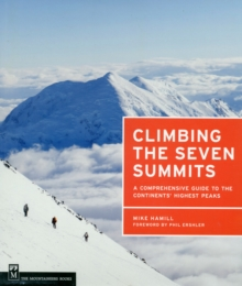 Climbing the Seven Summits : A Guide to Each Continent's Highest Peak, Paperback / softback Book