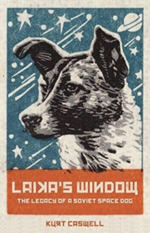 Laika's Window : The Legacy of a Soviet Space Dog, Hardback Book
