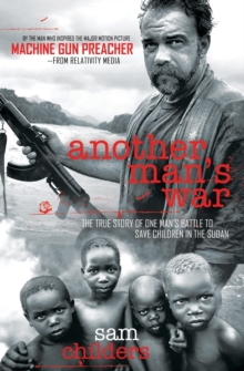 Another Man's War : The True Story of One Man's Battle to Save Children in the Sudan, Paperback / softback Book