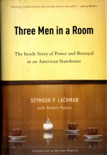 Three Men in a Room : The Inside Story of Power and Betrayal in an American Statehouse, Hardback Book