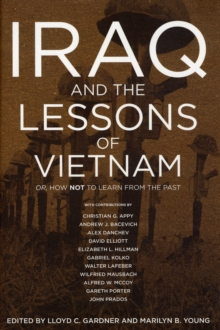 Iraq and the Lessons of Vietnam : Or, How Not to Learn from the Past, Hardback Book