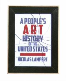 A People's Art History of the United States : 250 Years of Activist Art and Artists Working in Social Justice Movements, Hardback Book