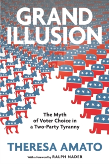 Grand Illusion : The Myth of Voter Choice in a Two-part Tyranny, Hardback Book