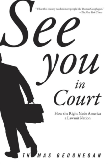 See You In Court : How the Right Made America a Lawsuit Nation, Paperback / softback Book
