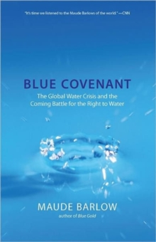 Blue Covenant : The Global Water Crisis and the Coming Battle for the Right to Water, Paperback / softback Book