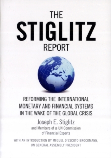 The Stiglitz Report : Reforming the International Monetary and Financial Systems in the Wake of the Global Crisis, Paperback Book