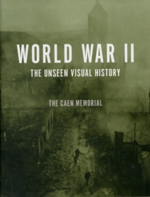 World War Ii : The Unseen Visual History, Hardback Book