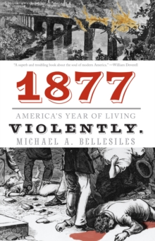 1877 : America's Year of Living Violently, Paperback / softback Book