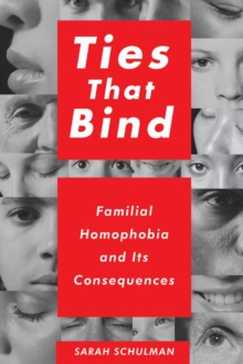 Ties That Bind : Familial Homophobia and Its Consequences, Paperback / softback Book
