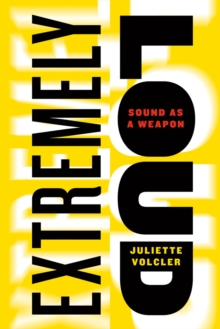 Extremely Loud : Sound as a Weapon, Hardback Book
