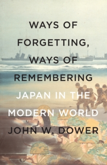 Way Of Forgetting, Ways Of Remembering : Japan in the Modern World, Paperback / softback Book