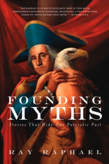 Founding Myths : Stories That Hide Our Patriotic Past, Paperback / softback Book