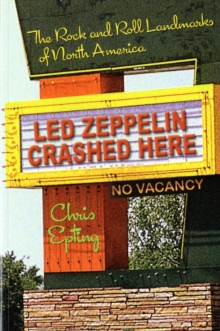 Led Zeppelin Crashed Here : The Rock n Roll Landmarks of North America, Paperback / softback Book
