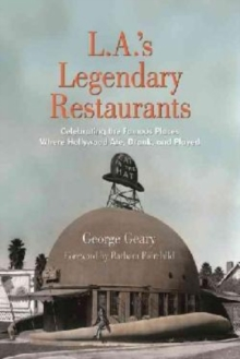 L.a.'s Legendary Restaurants : Celebrating the Famous Places Where Hollywood Ate, Drank, and Played, Hardback Book
