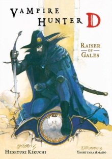 Vampire Hunter D Volume 2: Raiser of Gales : Vampire Hunter D Volume 2: Raiser Of Gales Raiser of Gales Volume 2, Paperback Book