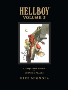Hellboy Library Volume 3: Conqueror Worm and Strange Places, Hardback Book