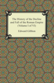The History of the Decline and Fall of the Roman Empire (Volume I of VI), EPUB eBook