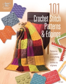 101 Crochet Stitch Patterns & Edgings : Patterns to Create Everything from Doilies to Afghans, Paperback / softback Book