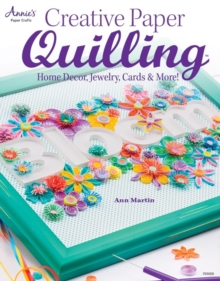 Creative Paper Quilling : Home Decor, Jewelry, Cards & More!, Paperback / softback Book